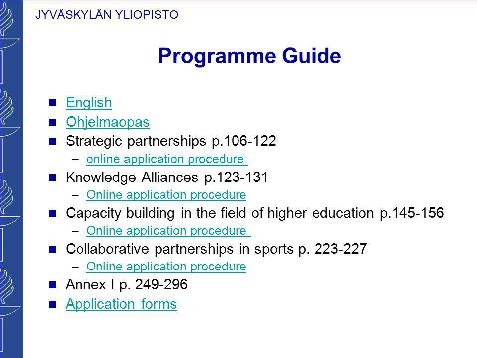 JYVÄSKYLÄN YLIOPISTO Programme Guide English Ohjelmaopas Strategic partnerships p.106-122 –online application procedure online application procedure K