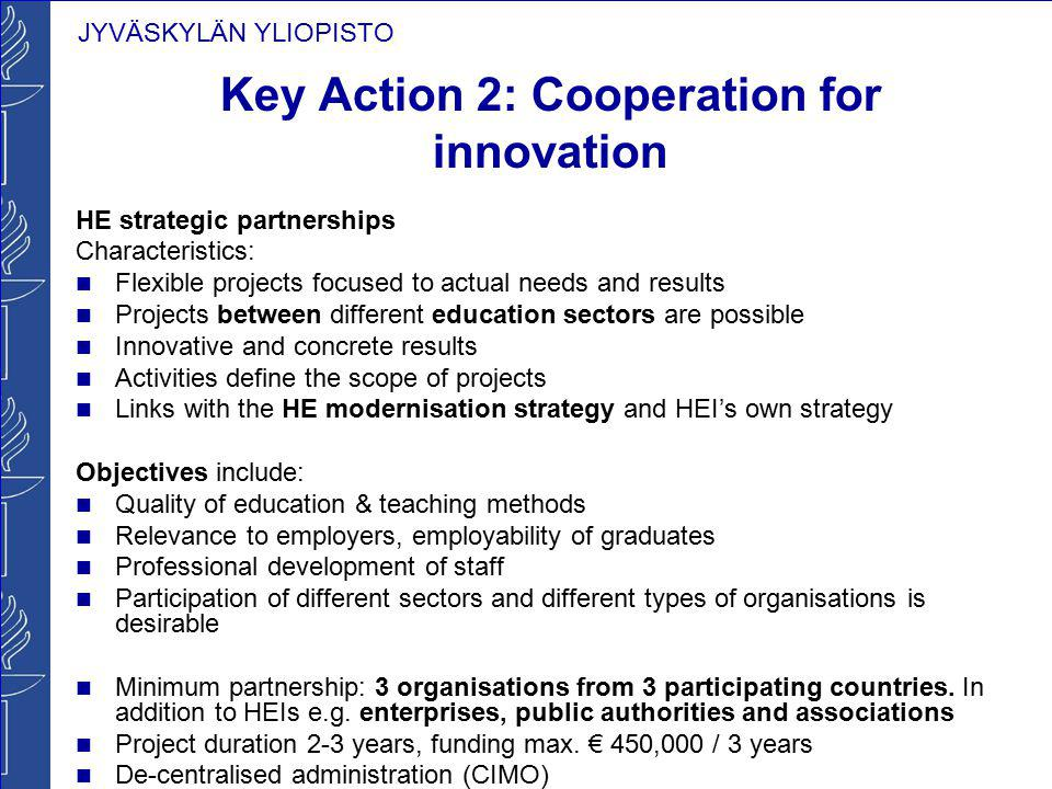 JYVÄSKYLÄN YLIOPISTO Key Action 2: Cooperation for innovation HE strategic partnerships Characteristics: Flexible projects focused to actual needs and