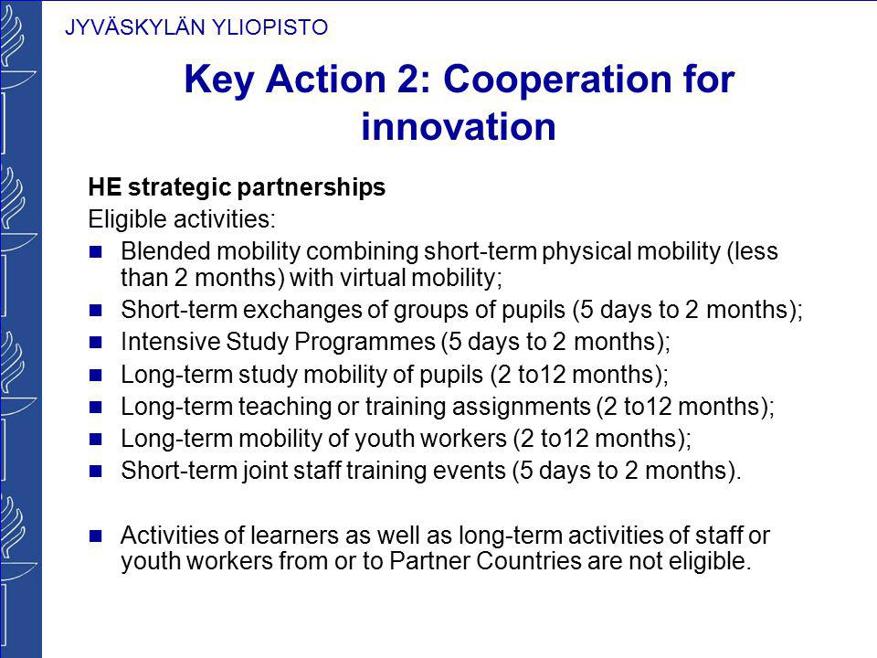 JYVÄSKYLÄN YLIOPISTO Key Action 2: Cooperation for innovation HE strategic partnerships Eligible activities: Blended mobility combining short-term phy
