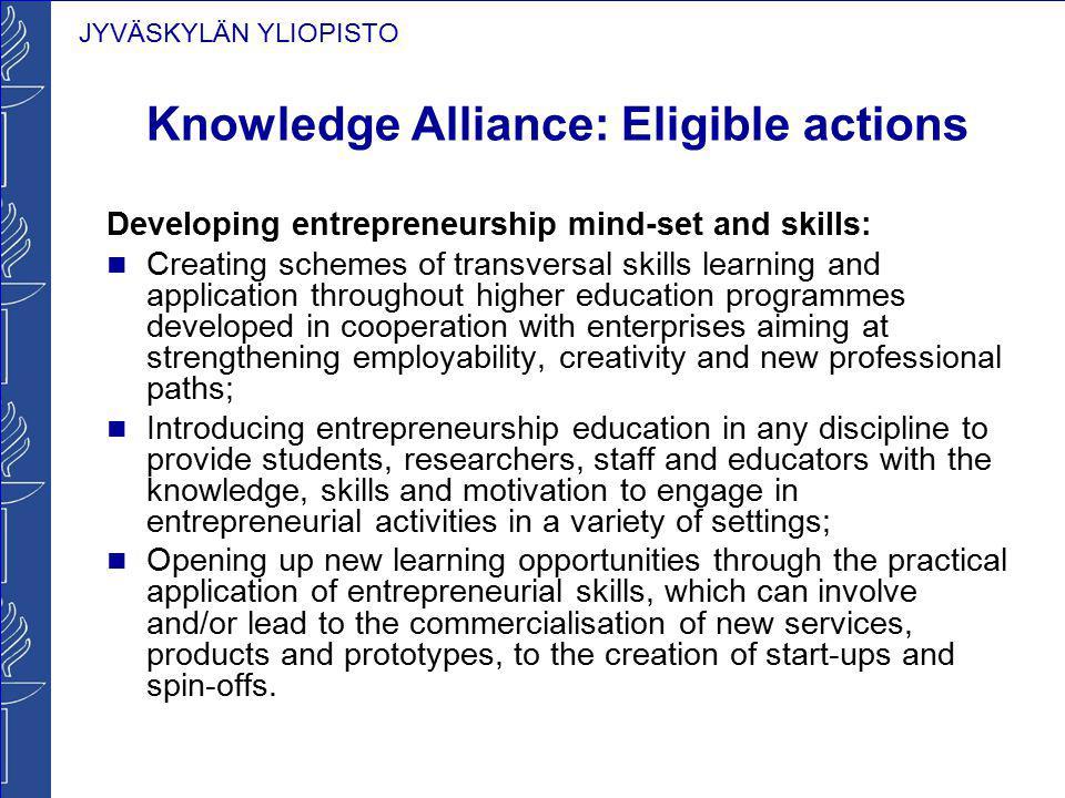 JYVÄSKYLÄN YLIOPISTO Knowledge Alliance: Eligible actions Developing entrepreneurship mind-set and skills: Creating schemes of transversal skills lear