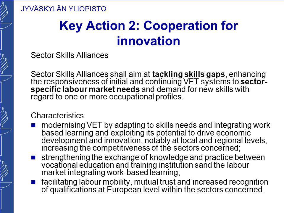 JYVÄSKYLÄN YLIOPISTO Key Action 2: Cooperation for innovation Sector Skills Alliances Sector Skills Alliances shall aim at tackling skills gaps, enhan