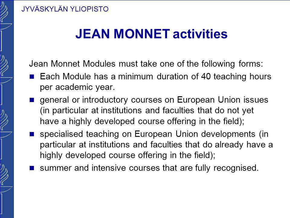 JYVÄSKYLÄN YLIOPISTO JEAN MONNET activities Jean Monnet Modules must take one of the following forms: Each Module has a minimum duration of 40 teachin