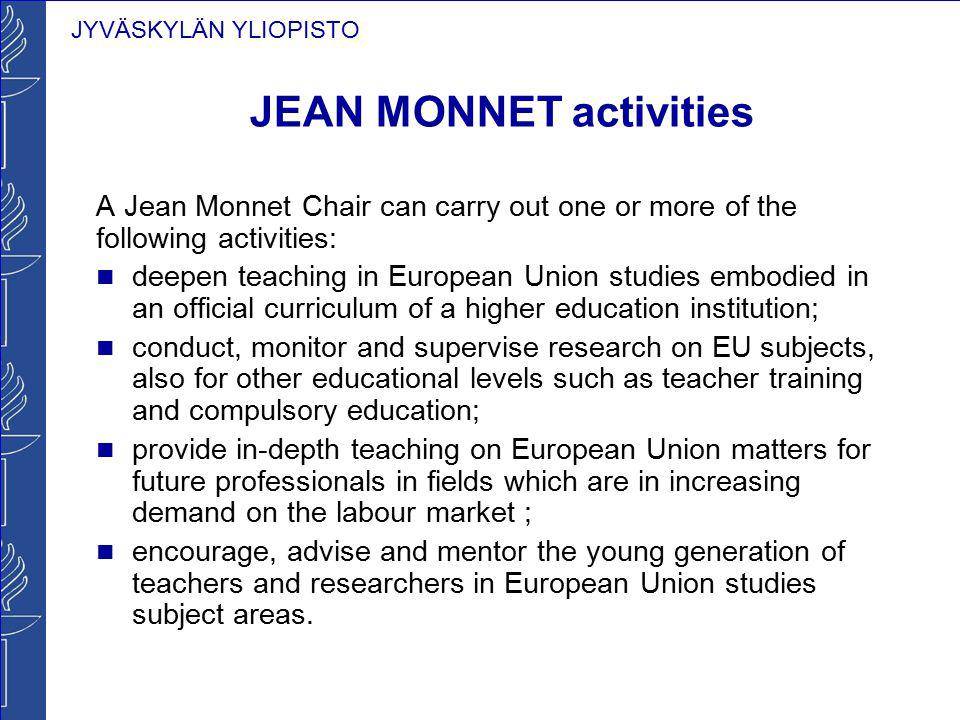 JYVÄSKYLÄN YLIOPISTO JEAN MONNET activities A Jean Monnet Chair can carry out one or more of the following activities: deepen teaching in European Uni
