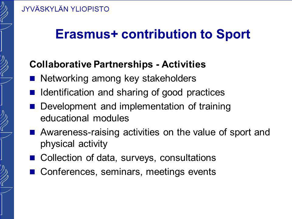 JYVÄSKYLÄN YLIOPISTO Erasmus+ contribution to Sport Collaborative Partnerships - Activities Networking among key stakeholders Identification and shari