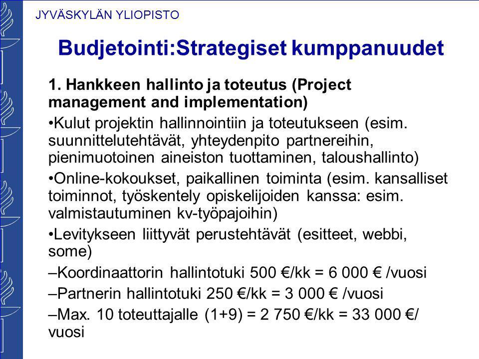JYVÄSKYLÄN YLIOPISTO Budjetointi:Strategiset kumppanuudet 1. Hankkeen hallinto ja toteutus (Project management and implementation) Kulut projektin hal