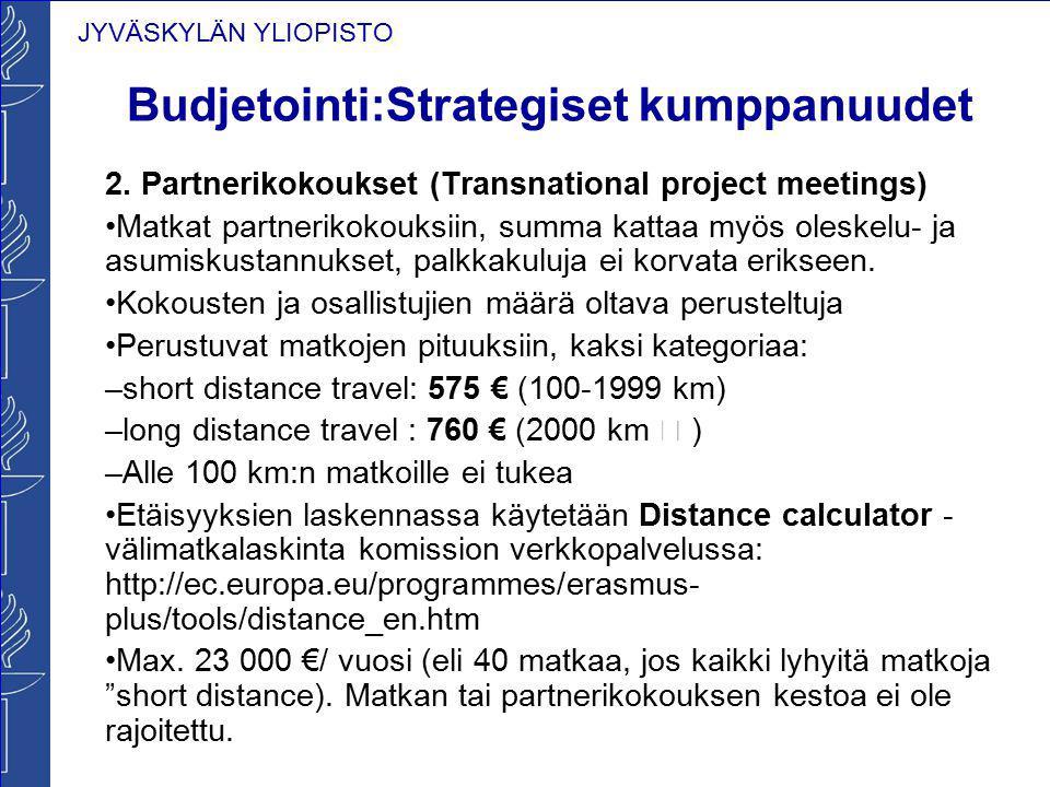 JYVÄSKYLÄN YLIOPISTO Budjetointi:Strategiset kumppanuudet 2. Partnerikokoukset (Transnational project meetings) Matkat partnerikokouksiin, summa katta