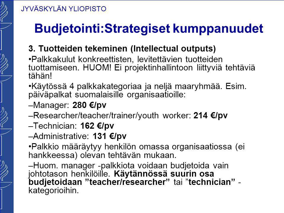 JYVÄSKYLÄN YLIOPISTO Budjetointi:Strategiset kumppanuudet 3. Tuotteiden tekeminen (Intellectual outputs) Palkkakulut konkreettisten, levitettävien tuo