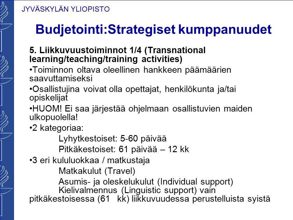 JYVÄSKYLÄN YLIOPISTO Budjetointi:Strategiset kumppanuudet 5. Liikkuvuustoiminnot 1/4 (Transnational learning/teaching/training activities) Toiminnon o