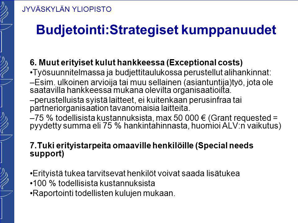 JYVÄSKYLÄN YLIOPISTO Budjetointi:Strategiset kumppanuudet 6. Muut erityiset kulut hankkeessa (Exceptional costs) Työsuunnitelmassa ja budjettitaulukos