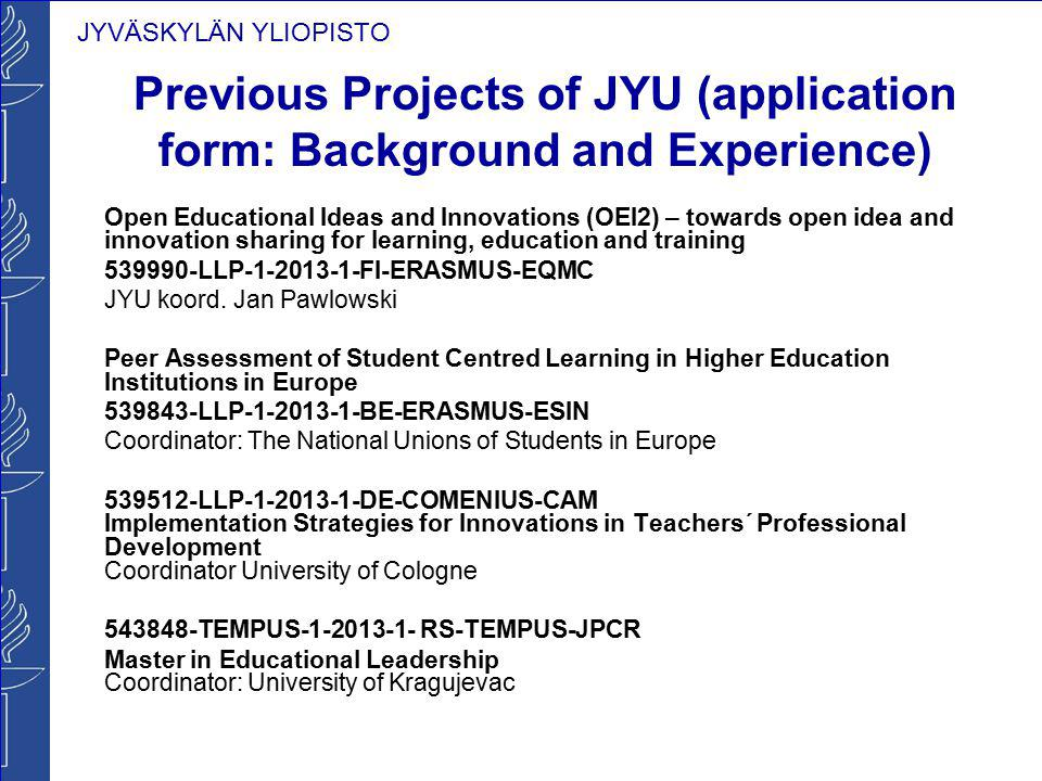 JYVÄSKYLÄN YLIOPISTO Previous Projects of JYU (application form: Background and Experience) Open Educational Ideas and Innovations (OEI2) – towards op