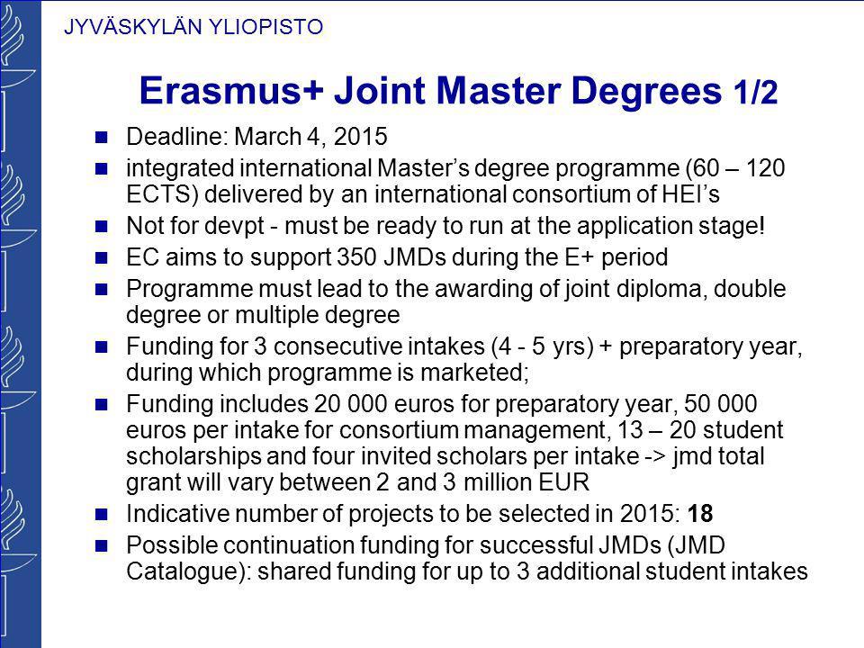 JYVÄSKYLÄN YLIOPISTO Erasmus+ Joint Master Degrees 1/2 Deadline: March 4, 2015 integrated international Master's degree programme (60 – 120 ECTS) deli