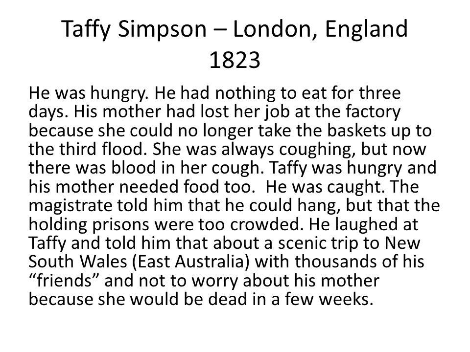 Taffy Simpson – London, England 1823 He was hungry.