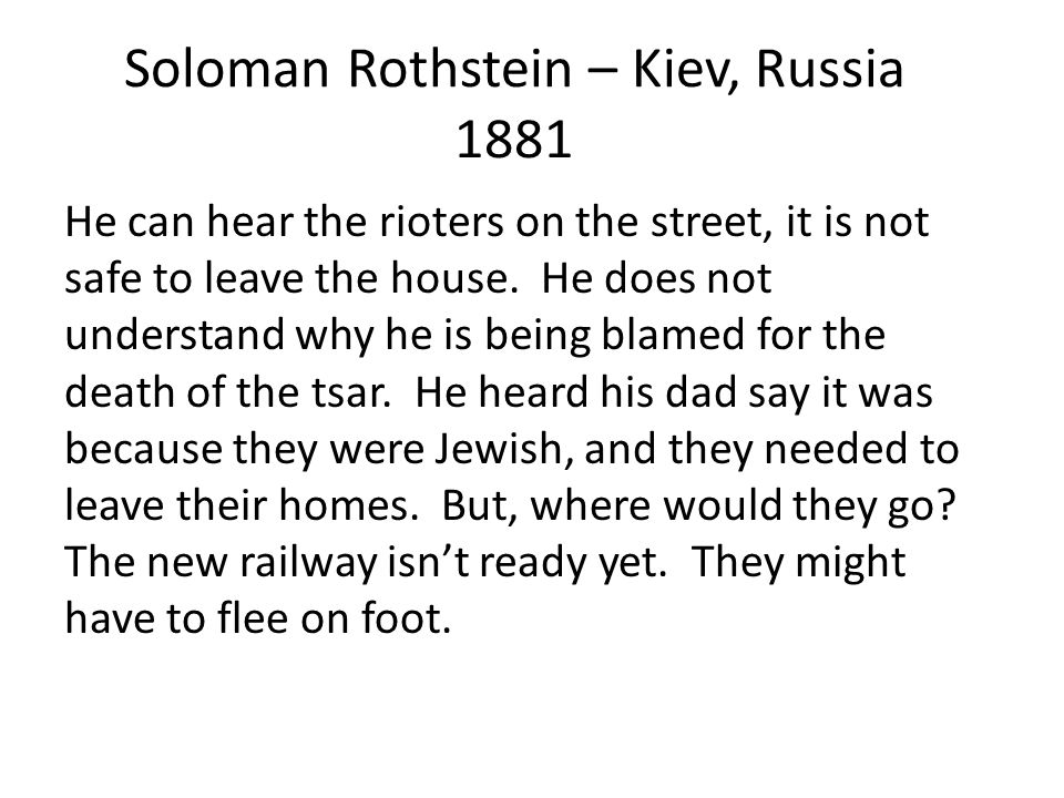 Soloman Rothstein – Kiev, Russia 1881 He can hear the rioters on the street, it is not safe to leave the house.