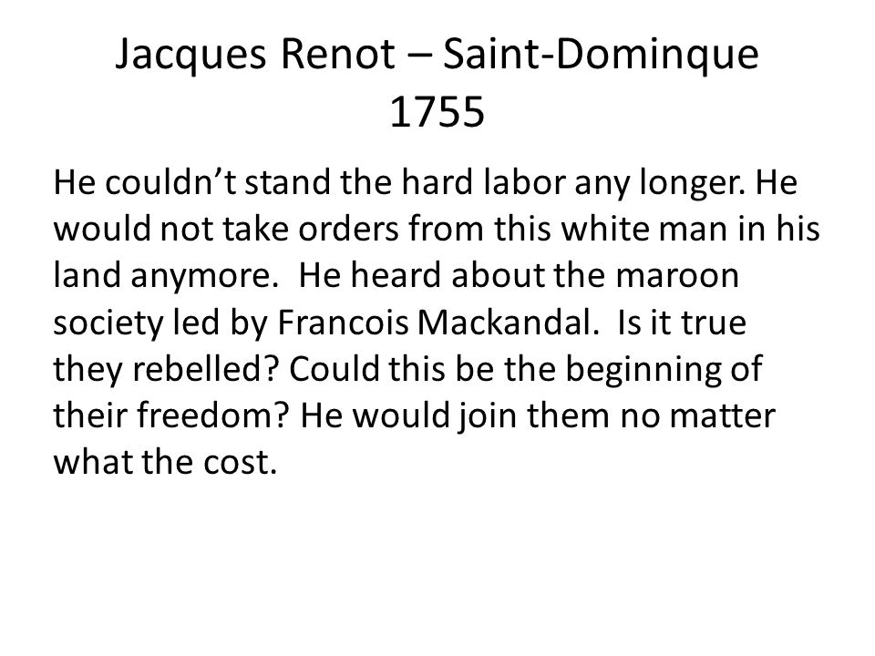Jacques Renot – Saint-Dominque 1755 He couldn't stand the hard labor any longer.