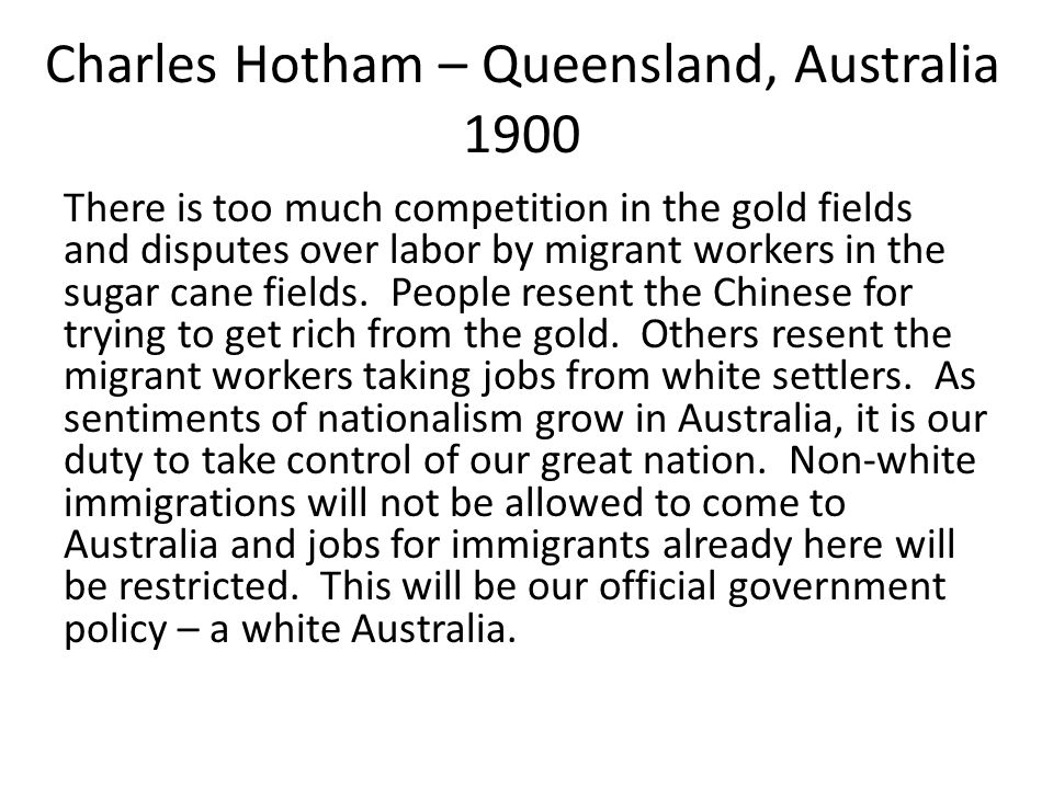 Charles Hotham – Queensland, Australia 1900 There is too much competition in the gold fields and disputes over labor by migrant workers in the sugar cane fields.