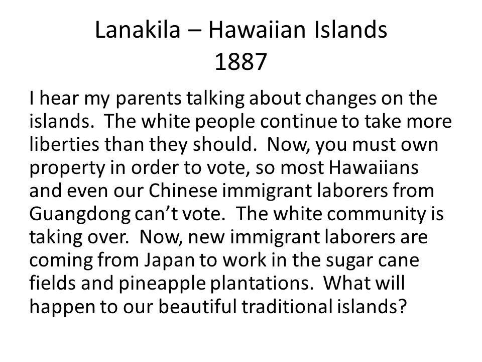 Lanakila – Hawaiian Islands 1887 I hear my parents talking about changes on the islands.