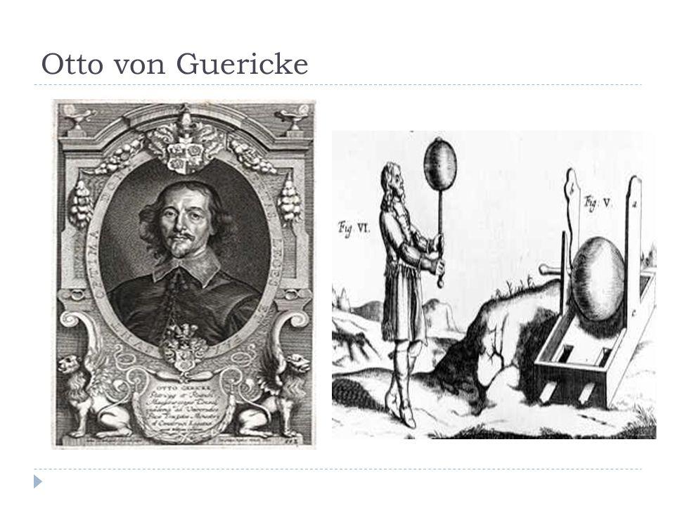 Otto von Guericke – 1602 - 1686  German physicist and mayor.