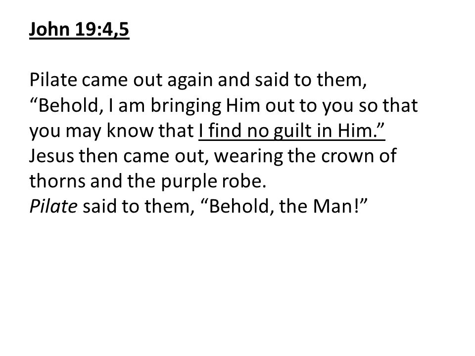 John 19:6,7 So when the chief priests and the officers saw Him, they cried out saying, Crucify, crucify! Pilate said to them, Take Him yourselves and crucify Him, for I find no guilt in Him. The Jews answered him, We have a law, and by that law He ought to die because He made Himself out to be the Son of God.