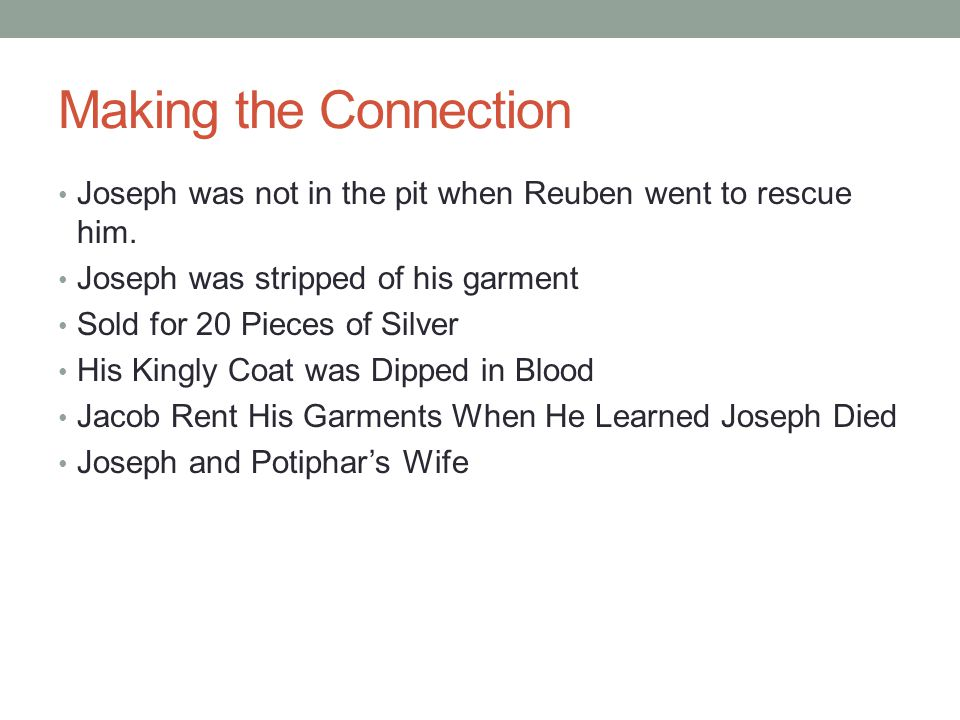 Making the Connection Joseph was not in the pit when Reuben went to rescue him.