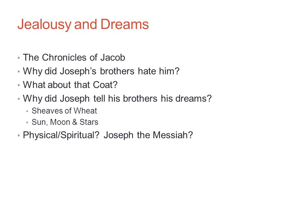 Jealousy and Dreams The Chronicles of Jacob Why did Joseph's brothers hate him.