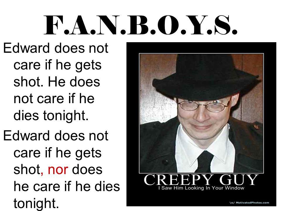 F.A.N.B.O.Y.S. Edward does not care if he gets shot. He does not care if he dies tonight. Edward does not care if he gets shot, nor does he care if he