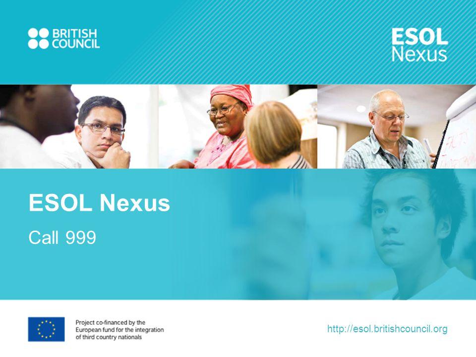 http://esol.britishcouncil.org Call 999 ESOL Nexus