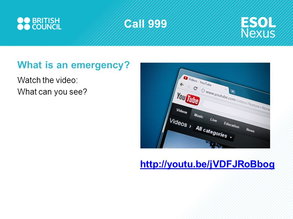 Call 999 What is an emergency? Watch the video: What can you see? http://youtu.be/jVDFJRoBbog