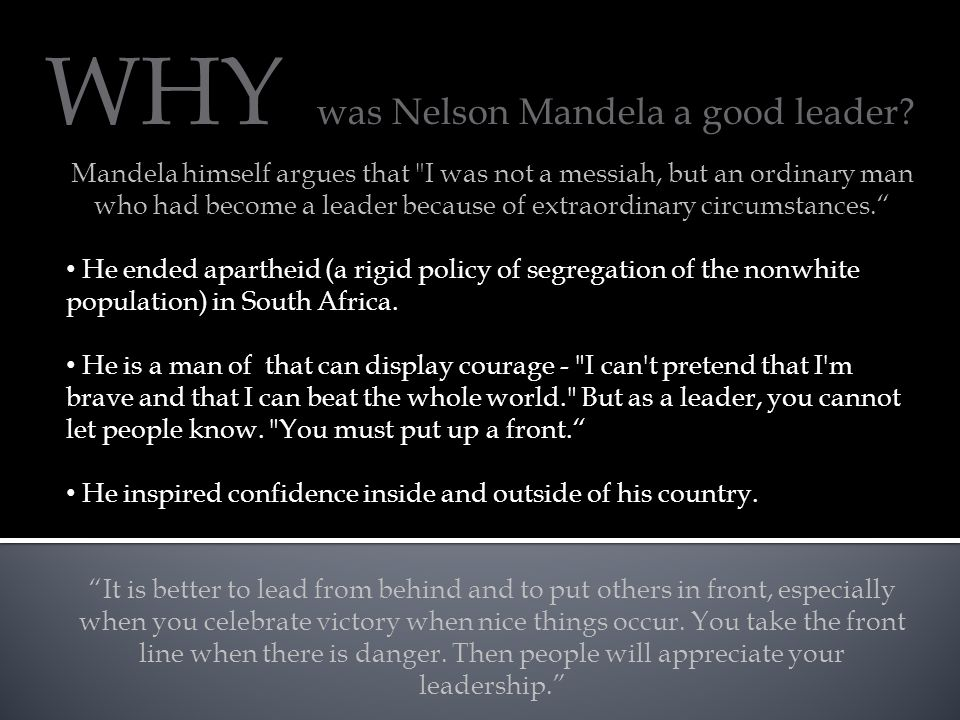 WHY was Nelson Mandela a good leader? Mandela himself argues that