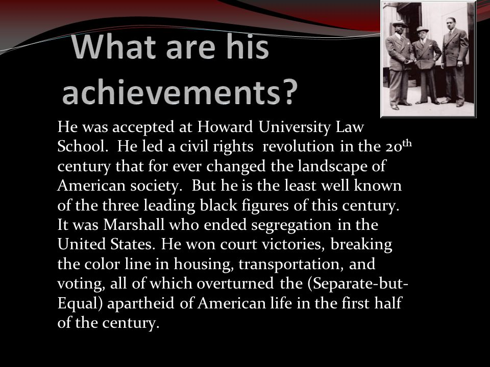 It was Marshall who won the most important legal case of the century, Brown v. Board of Education, ending the legal segregation of black and white chi