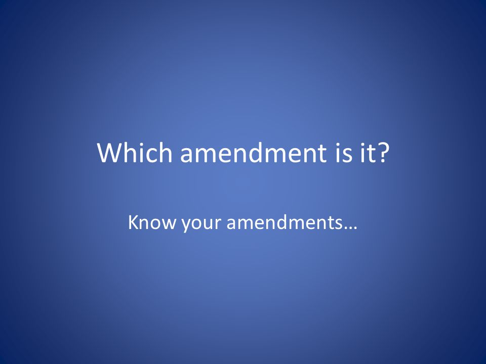 Which amendment is it? Know your amendments…