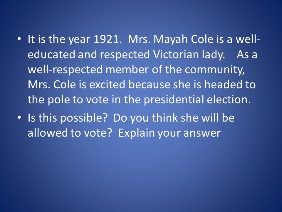 It is the year 1921.Mrs. Mayah Cole is a well- educated and respected Victorian lady.