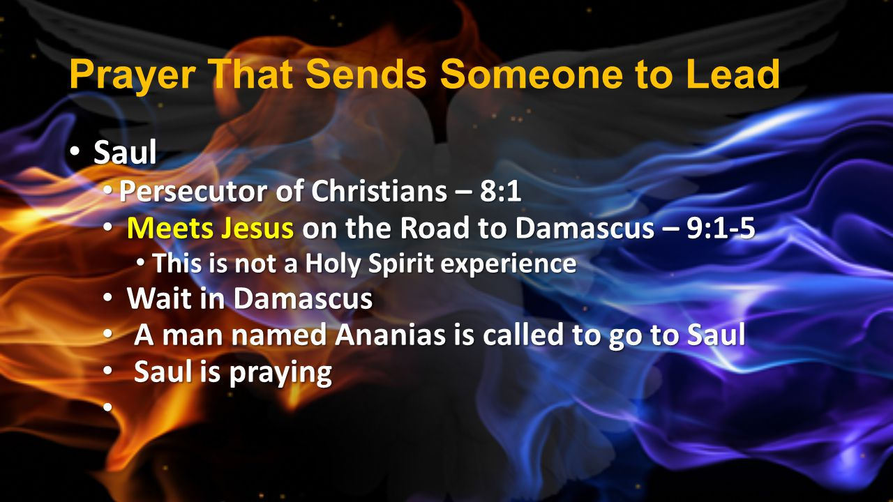 Prayer That Sends Someone to Lead Saul Saul Persecutor of Christians – 8:1 Persecutor of Christians – 8:1 Meets Jesus on the Road to Damascus – 9:1-5
