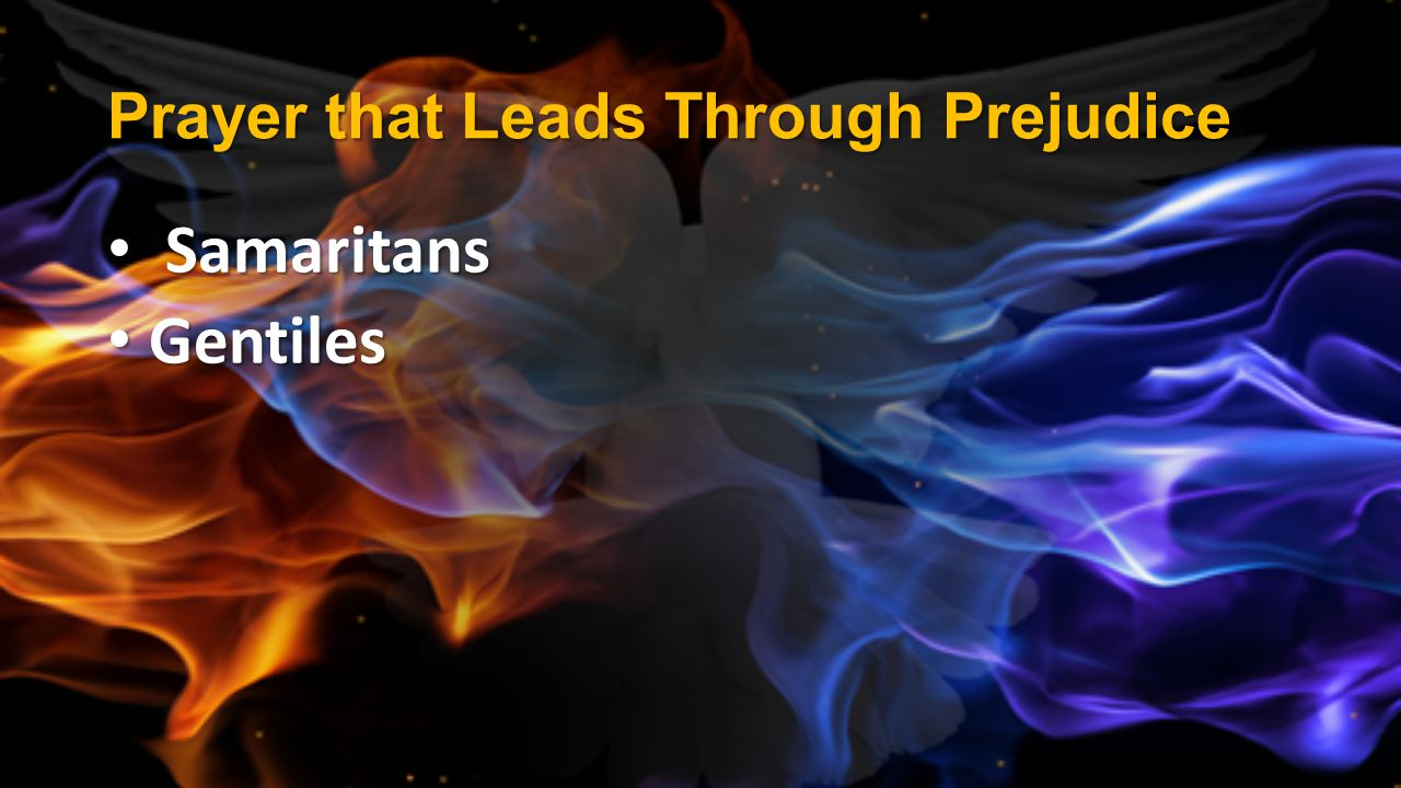 Prayer that Leads Through Prejudice Samaritans Samaritans Gentiles Gentiles