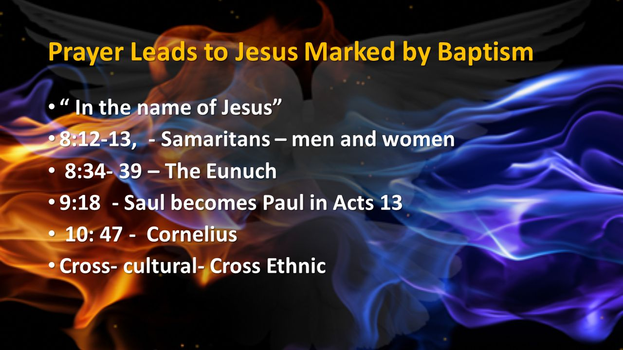"""Prayer Leads to Jesus Marked by Baptism """" In the name of Jesus"""" """" In the name of Jesus"""" 8:12-13, - Samaritans – men and women 8:12-13, - Samaritans –"""