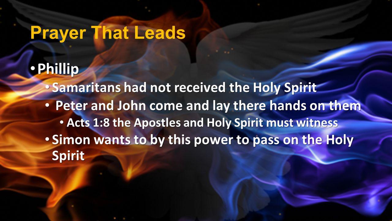 Prayer That Leads Phillip Phillip Samaritans had not received the Holy Spirit Samaritans had not received the Holy Spirit Peter and John come and lay
