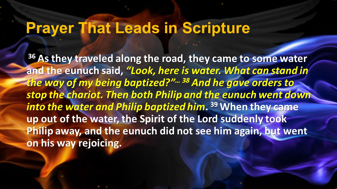 """Prayer That Leads in Scripture 36 As they traveled along the road, they came to some water and the eunuch said, """"Look, here is water. What can stand i"""
