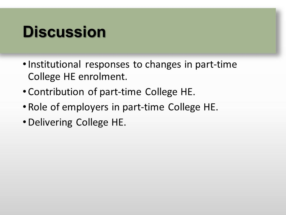 Discussion Institutional responses to changes in part-time College HE enrolment.