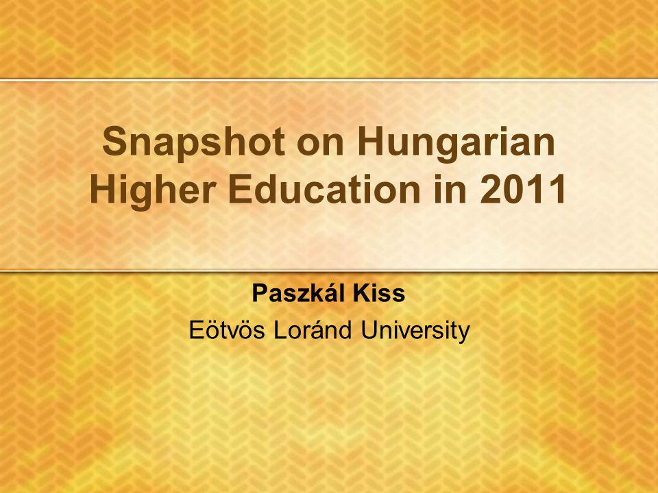 Snapshot on Hungarian Higher Education in 2011 Paszkál Kiss Eötvös Loránd University