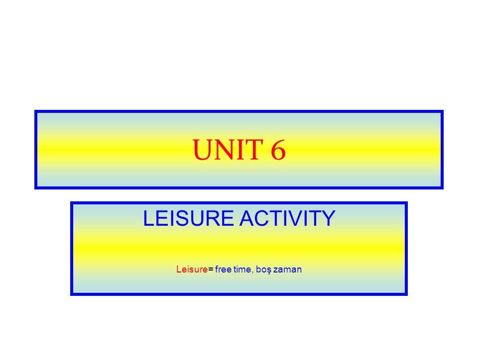 Leisure: free time, rest Activity: faaliyet, etkinlik activitY activitIES Leisure activitIES What kind of: Ne tür What kind of activitIES: Ne tür etkinlikLER, faaliyetLER.