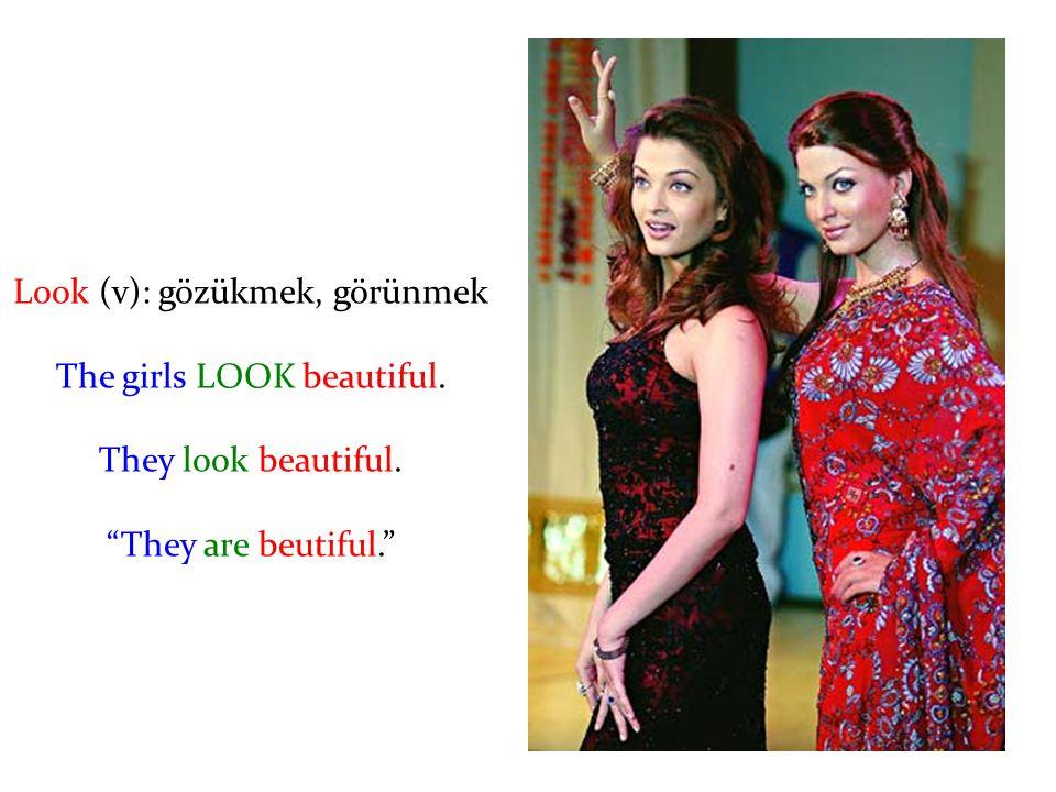 """Look (v): gözükmek, görünmek The girls LOOK beautiful. They look beautiful. """"They are beutiful."""""""