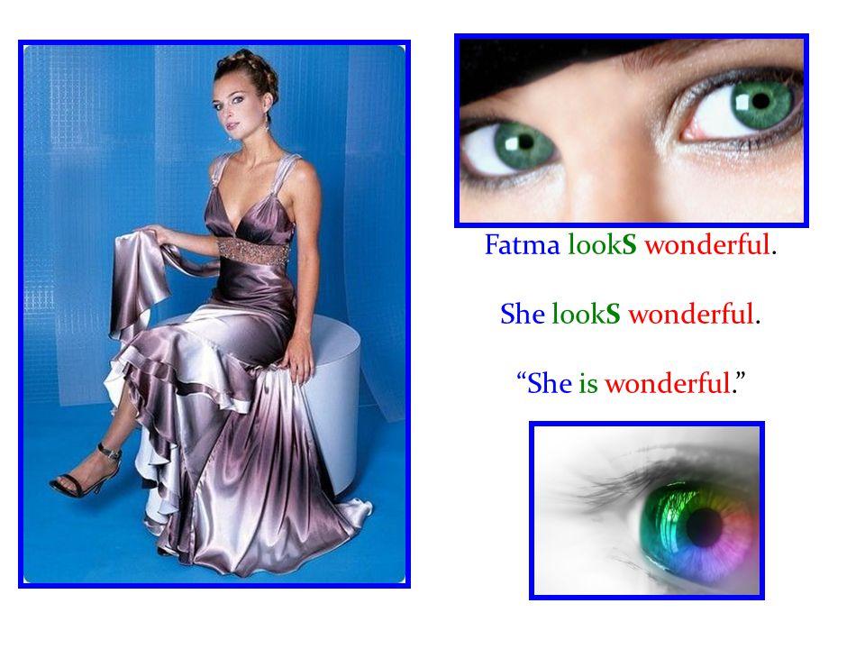 """Fatma lookS wonderful. She lookS wonderful. """"She is wonderful."""""""