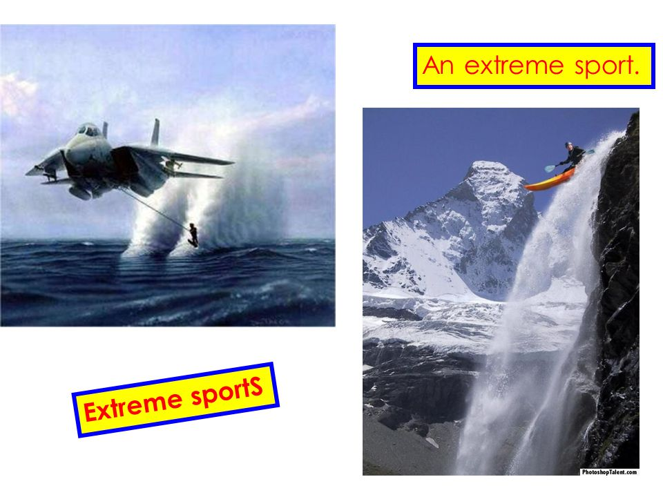 Extreme sportS An extreme sport.