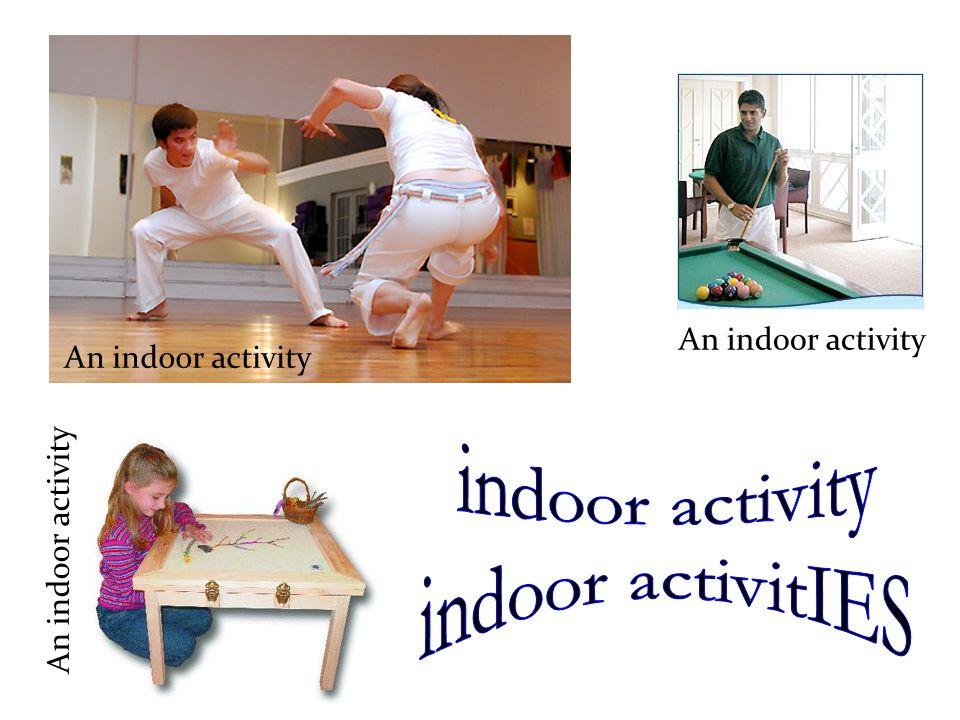 An indoor activity An indoor activity