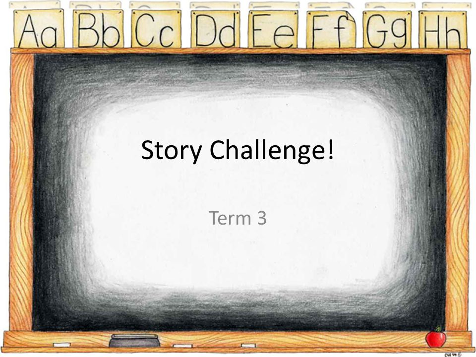 Story Challenge! Term 3
