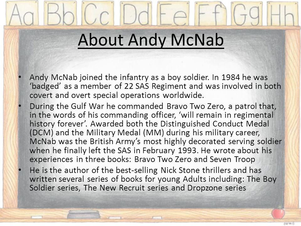 About Andy McNab Andy McNab joined the infantry as a boy soldier.
