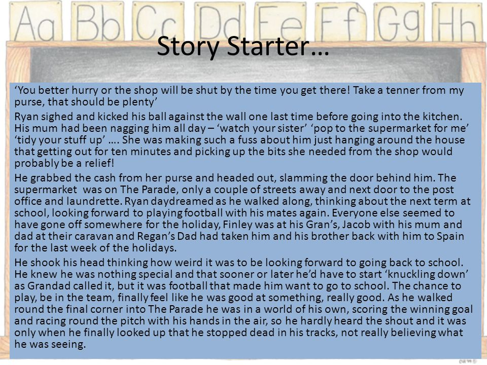 Story Starter… 'You better hurry or the shop will be shut by the time you get there.