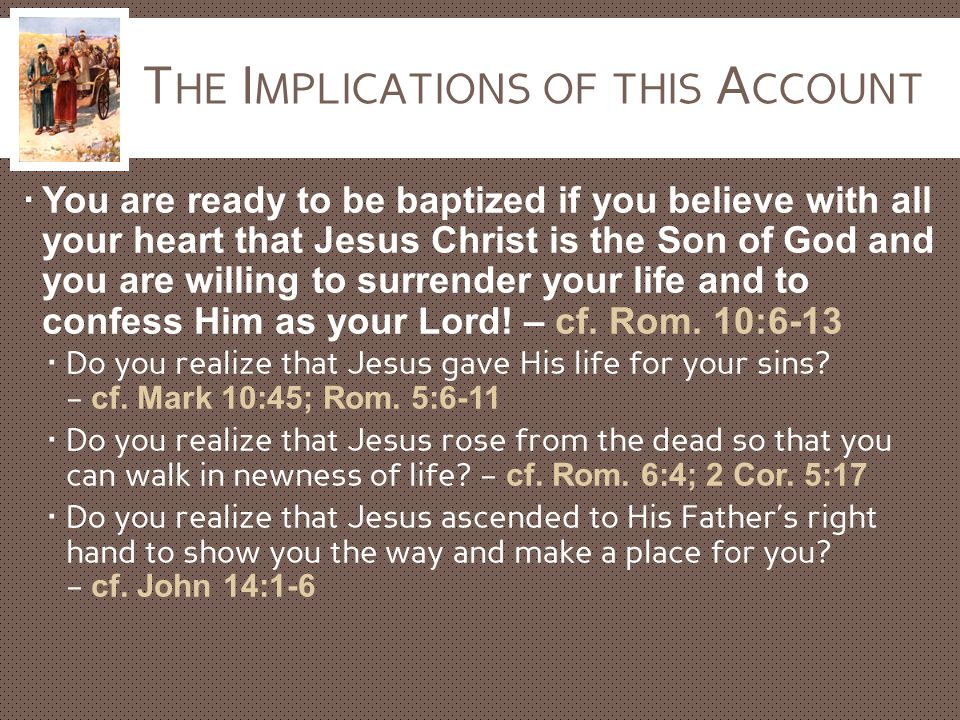 T HE I MPLICATIONS OF THIS A CCOUNT  You are ready to be baptized if you believe with all your heart that Jesus Christ is the Son of God and you are