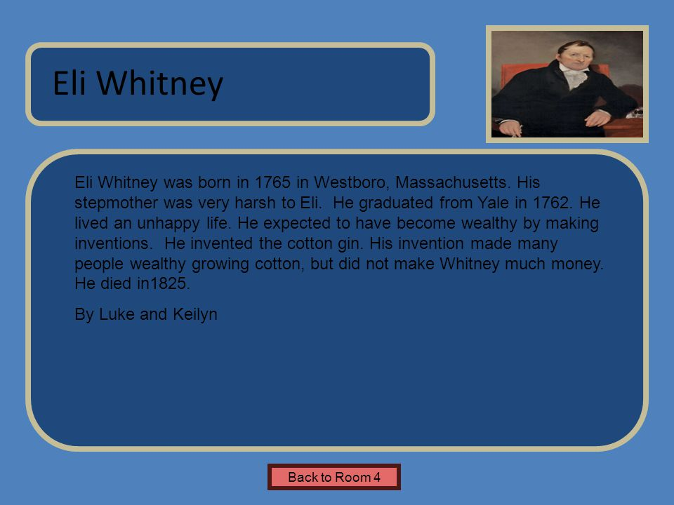 Name of Museum Eli Whitney was born in 1765 in Westboro, Massachusetts.
