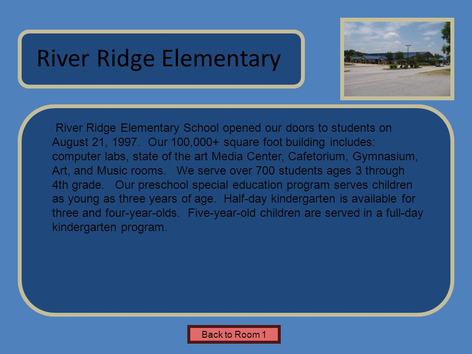 Name of Museum River Ridge Elementary School opened our doors to students on August 21, 1997. Our 100,000+ square foot building includes: computer lab