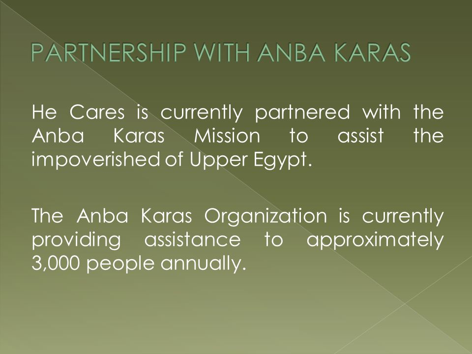 He Cares is currently partnered with the Anba Karas Mission to assist the impoverished of Upper Egypt.